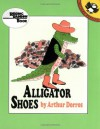 Alligator Shoes (Reading Rainbow) - Arthur Dorros