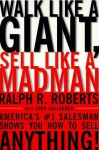 Walk Like a Giant, Sell Like a Madman: America's #1 Salesman Shows You How to Sell Anything - Ralph R. Roberts, John Gallagher
