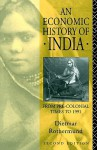 An Economic History of India: From pre-colonial times to 1991 - Dietmar Rothermund