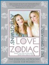 Astrotwins' Love Zodiac: The Essential Astrology Guide for Women - Ophira Edut