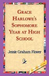 Grace Harlowe's Sophomore Year at High School - Jessie Graham Flower, 1st World Library