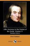 Little Journeys to the Homes of the Great, Volume 11 (Illustrated Edition) (Dodo Press) - Elbert Hubbard