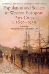Population and Society in Western European Port Cities, c. 1650-1939 - Richard Lawton, W. Robert Lee, Robert Lee