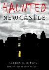 Haunted Newcastle - Darren W. Ritson