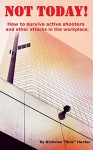 Not Today!: How to survive active shooters and other attacks in the workplace. - Nicholas Hunter