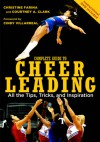 Complete Guide to Cheerleading (Paperback + DVD): All the Tips, Tricks, and Inspiration - Christine Farina, Courtney Clark, Bruce Curtis, Cindy Villarreal, Courtney A. Clark