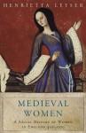 Medieval Women: Social History Of Women In England 450-1500 (WOMEN IN HISTORY) - Henrietta Leyser