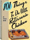 101 Things to Do with Rotisserie Chicken - Madge Baird