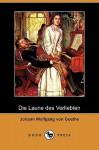 Die Laune Des Verliebten (Dodo Press) - Johann Wolfgang von Goethe