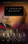 J. Gresham Machen: A Guided Tour of His Life and Thought - Stephen J. Nichols