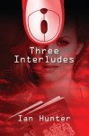 Three Interludes - Ian Hunter