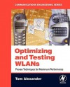 Optimizing and Testing WLANs: Proven Techniques for Maximum Performance - Tom Alexander