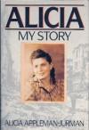 Alicia: My Story - Alicia Appleman, Hurman Alicia Appleman