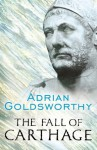 The Fall of Carthage: The Punic Wars 265-146BC - Adrian Goldsworthy