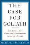 The Case for Goliath: How America Acts as the World's Government in the Twenty-First Century - Michael Mandelbaum