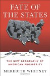 Fate of the States: The New Geography of American Prosperity - Meredith Whitney
