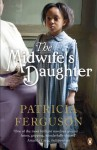 The Midwife's Daughter - Patricia Ferguson