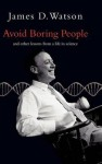 Avoid Boring People: Lessons from a Life in Science - James D. Watson