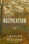 Rustication: A Novel - Charles Palliser