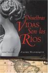 Nuestras Vidas Son los Rios: Una Novela (Spanish Edition) - Jaime Manrique