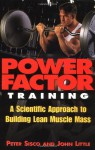 Power Factor Training : A Scientific Approach to Building Lean Muscle Mass - Peter Sisco, John Little
