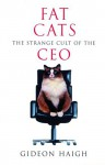 Fat Cats: The Strange Cult of the CEO - Gideon Haigh