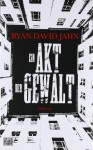 Ein Akt Der Gewalt - Ryan David Jahn, Teja Schwaner