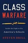 Class Warfare: Inside the Fight to Fix America's Schools - Steven Brill