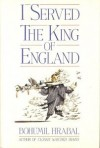 I Served the King of England - Bohumil Hrabal, Hrabal Bohumil