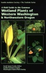 A Field Guide to the Common Wetland Plants of Western Washington & Northwestern Oregon - Sarah S. Cooke