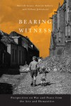 Bearing Witness: Perspectives on War and Peace from the Arts and Humanities - Sherrill E. Grace, Patrick Imbert, Tiffany Johnstone