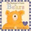The Beginner's Guide to Bears - Gillian Shields, Sebastien Braun