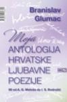 Moja antologija hrvatske ljubavne poezije - Branislav Glumac