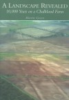 A Landscape Revealed: 10,000 Years on a Chalkland Farm - Martin Green
