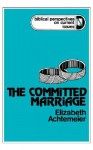 The Committed Marriage (Biblical Perspectives on Current Issues) - Elizabeth Achtemeier