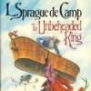 The Unbeheaded King (Novarian, #4) - L. Sprague de Camp, Charles Bice