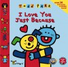 I Love You Just Because [With 20 Full-Color Stickers] - Todd Parr