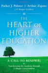 The Heart of Higher Education: A Call to Renewal - Parker J. Palmer, Arthur Zajonc, Mark Nepo, Megan Scribner