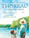 If You Spent a Day with Thoreau at Walden Pond - Robert Burleigh, Wendell Minor
