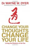 Change Your Thoughts Change Your Life: Living The Wisdom Of The Tao - David S. Dyer