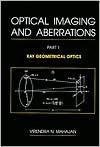 Optical Imaging and Aberrations: Ray Geometrical Optics - Virendra N. Mahajan