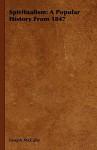 Spiritualism: A Popular History from 1847 - Joseph McCabe
