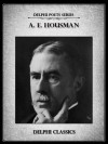 Delphi Complete Poetical Works of A. E. Housman (Illustrated) (Delphi Poets Series) - A.E. Housman