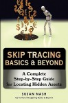 Skip Tracing Basics & Beyond: A Complete Step-By-Step Guide for Locating Hidden Assets - Susan Nash