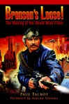 Bronson's Loose!: The Making of the Death Wish Films - Paul Talbot