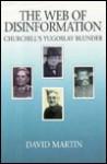 The Web of Disinformation: Churchill's Yugoslav Blunder - David Martin, Katherine Martin