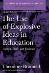 Use of Explosive Ideas in Education: Culture, Class, and Evolution - Theodore Brameld, Herbert R. Kohl