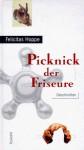 Picknick Der Friseure: Geschichten - Felicitas Hoppe