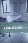 I medici nazisti - Robert Jay Lifton, Libero Sosio