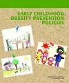 Early Childhood Obesity Prevention Policies - Committee on Obesity Prevention Policies, Institute of Medicine, Leann L. Birch, Lynn Parker, Annina Burns, Committee on Obesity Prevention Policies